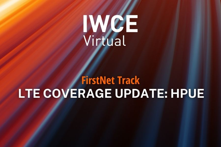 IWCE Virtual Session – LTE Coverage Update: HPUE