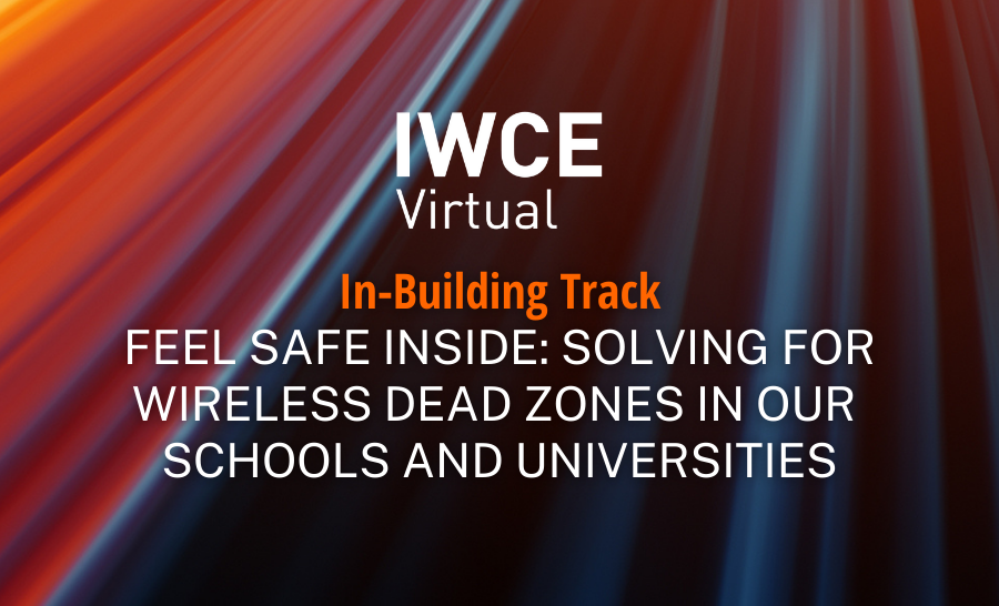 IWCE Virtual Session – Feel Safe Inside: Solving for Wireless Dead Zones in our Schools and Universities