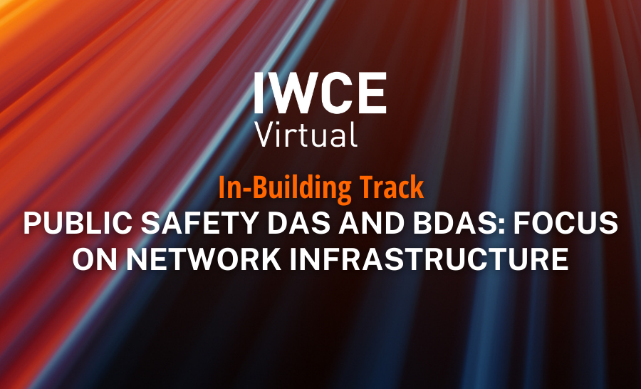 IWCE Virtual Session – Public Safety DAS and BDAs: Focus on Network Infrastructure